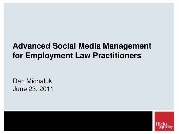 Advanced Social Media Management for Employment Law Practitioners<br />Dan Michaluk<br />June 23, 2011<br />