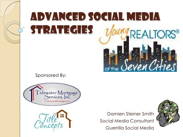 Advanced social media strategies<br />Sponsored By:<br />Damien Steiner Smith<br />Social Media Consultant<br />Guerrilla ...