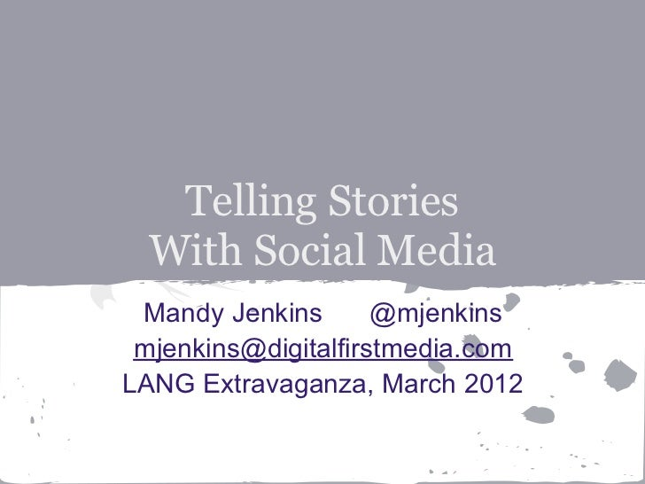 Telling Stories  With Social Media Mandy Jenkins       @mjenkins mjenkins@digitalfirstmedia.comLANG Extravaganza, March 2012