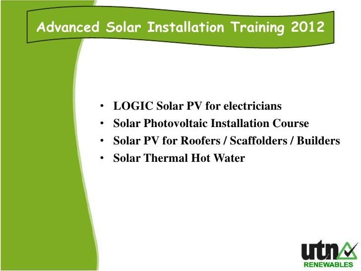 Advanced Solar Installation Training 2012         •   LOGIC Solar PV for electricians         •   Solar Photovoltaic Insta...