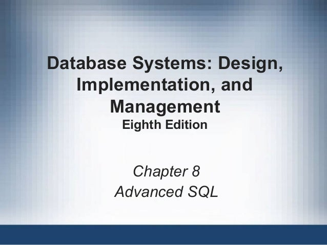 Database Systems: Design, Implementation, and Management Eighth Edition Chapter 8 Advanced SQL