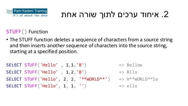 2.אחת שורה לתוך ערכים איחוד STUFF() Function • The STUFF function deletes a sequence of characters from a source...