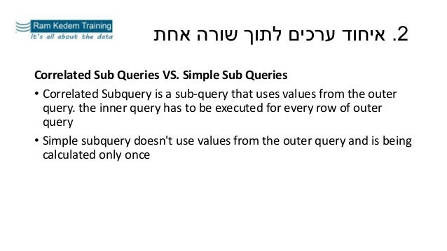Correlated Sub Queries VS. Simple Sub Queries • Correlated Subquery is a sub-query that uses values from the outer query. ...