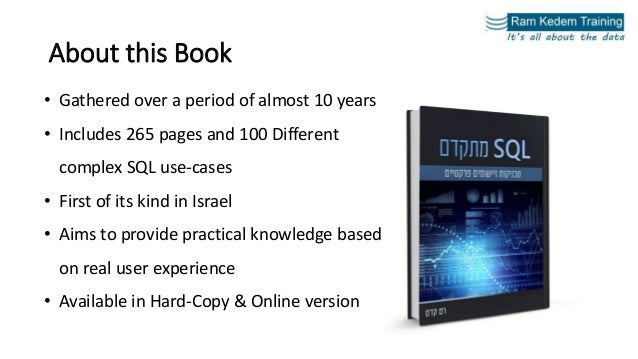 About this Book • Gathered over a period of almost 10 years • Includes 265 pages and 100 Different complex SQL use-cases •...