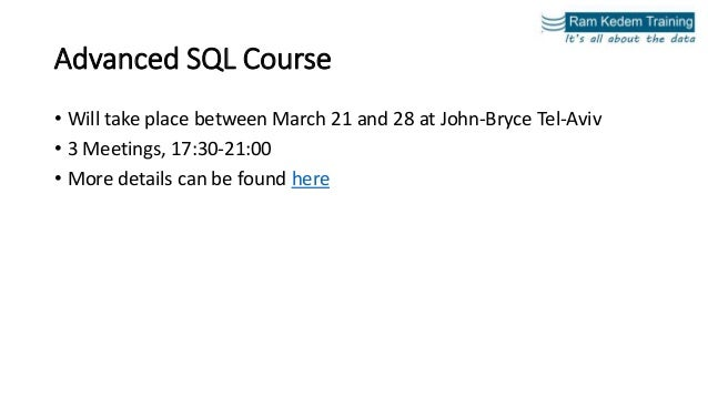 Advanced SQL Course • Will take place between March 21 and 28 at John-Bryce Tel-Aviv • 3 Meetings, 17:30-21:00 • More deta...