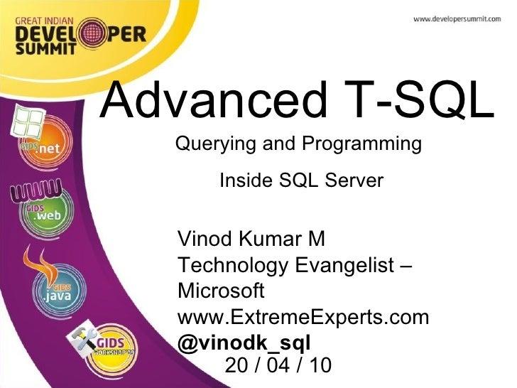 Advanced T-SQL Querying and Programming  Inside SQL Server Vinod Kumar M Technology Evangelist – Microsoft www.ExtremeExpe...