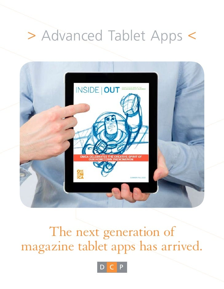 > Advanced Tablet Apps <    The next generation ofmagazine tablet apps has arrived.