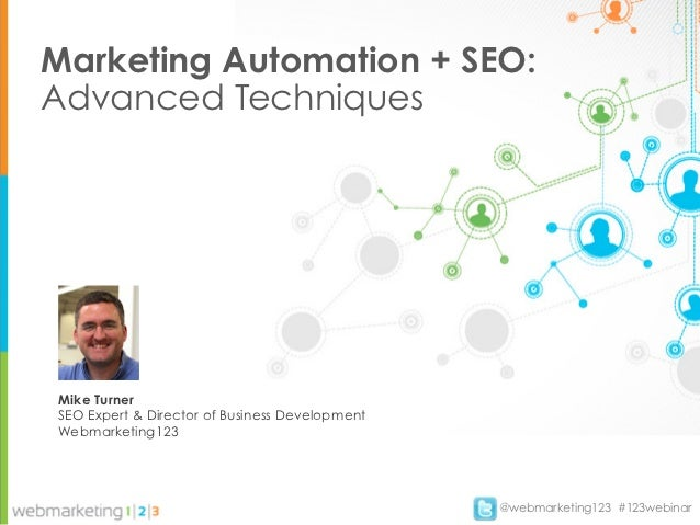 Marketing Automation + SEO:Advanced TechniquesMike TurnerSEO Expert & Director of Business DevelopmentWebmarketing123     ...