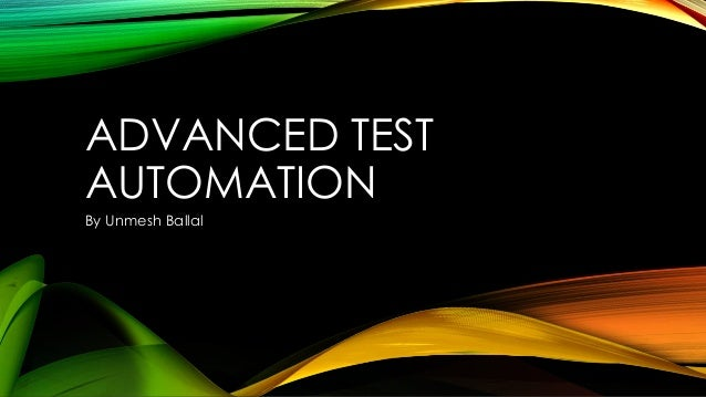 ADVANCED TEST AUTOMATION By Unmesh Ballal