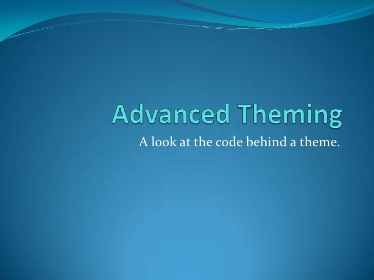 Advanced Theming<br />A l0ok at the code behind a theme.<br />