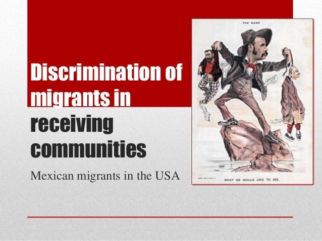 Discrimination of  migrants in  receiving  communities  Mexican migrants in the USA