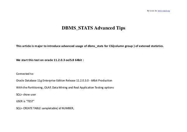 By Louis liu www.vmcd.orgDBMS_STATS Advanced TipsThis article is major to introduce advanced usage of dbms_stats for CG(co...