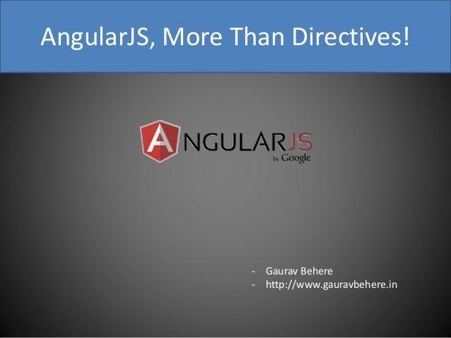 AngularJS, More Than Directives! - Gaurav Behere - http://www.gauravbehere.in