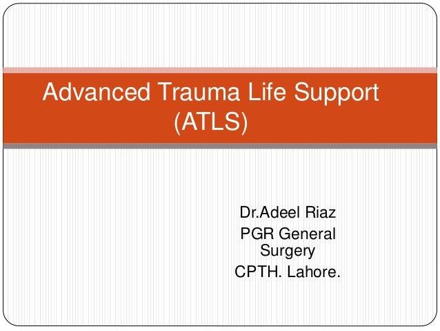 Dr.Adeel Riaz PGR General Surgery CPTH. Lahore. Advanced Trauma Life Support (ATLS)