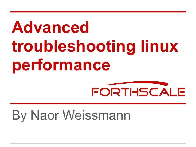 Advanced troubleshooting linux performance By Naor Weissmann
