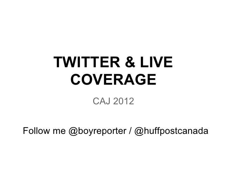 TWITTER & LIVE        COVERAGE               CAJ 2012Follow me @boyreporter / @huffpostcanada