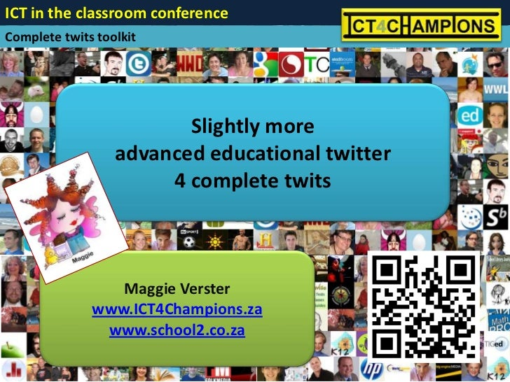 ICT in the classroom conferenceComplete twits toolkit                         Slightly more                  advanced educ...