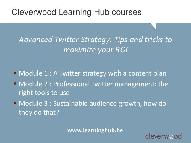 Cleverwood Learning Hub courses Advanced Twitter Strategy: Tips and tricks to            maximize your ROI Module 1 : A T...