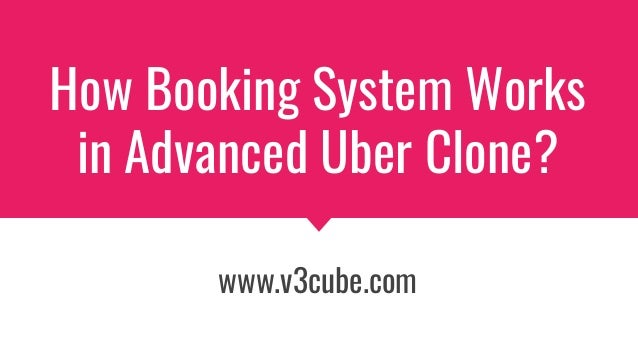 How Booking System Works in Advanced Uber Clone? www.v3cube.com