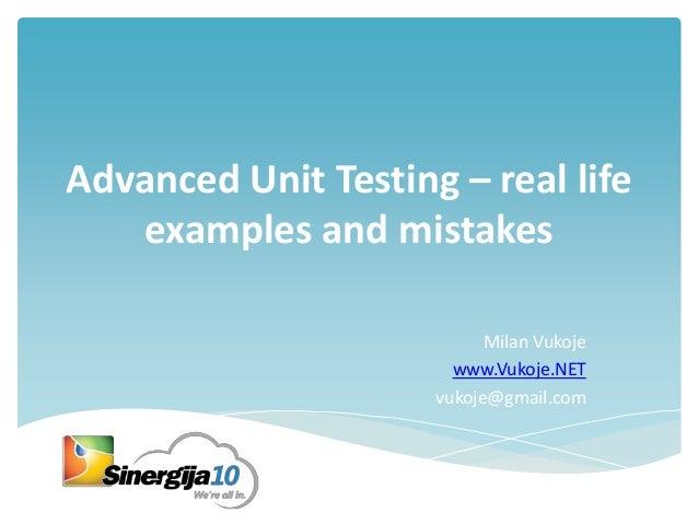 Advanced Unit Testing – real life examples and mistakes Milan Vukoje www.Vukoje.NET vukoje@gmail.com