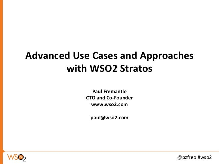 Advanced Use Cases and Approaches       with WSO2 Stratos             Paul Fremantle           CTO and Co-Founder         ...