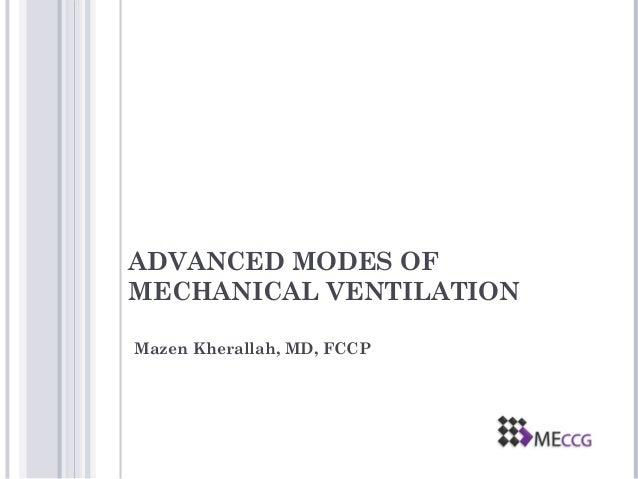 ADVANCED MODES OF MECHANICAL VENTILATION Mazen Kherallah, MD, FCCP