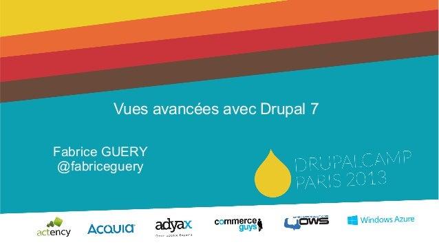 Vues avancées avec Drupal 7Fabrice GUERY@fabriceguery