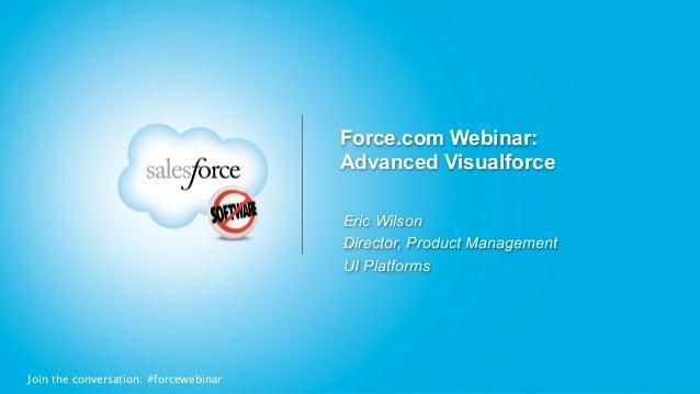 Force.com Webinar:                                       Advanced Visualforce                                       Eric W...