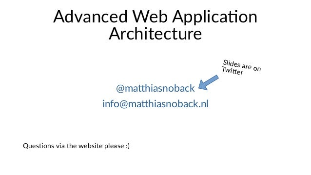 Advanced Web Application Architecture @matthiasnoback info@matthiasnoback.nl Slides are onTwitter Questions via the websit...