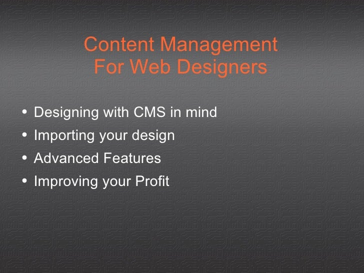 Content Management For Web Designers <ul><li>Designing with CMS in mind </li></ul><ul><li>Importing your design </li></ul>...