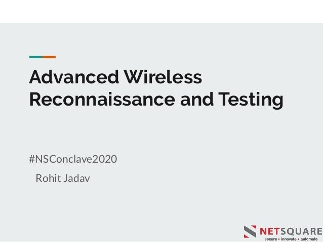 Advanced Wireless Reconnaissance and Testing #NSConclave2020 Rohit Jadav