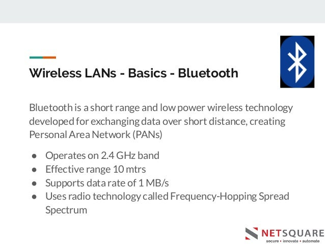 Wireless LANs - Basics - Bluetooth Bluetooth is a short range and low power wireless technology developed for exchanging d...