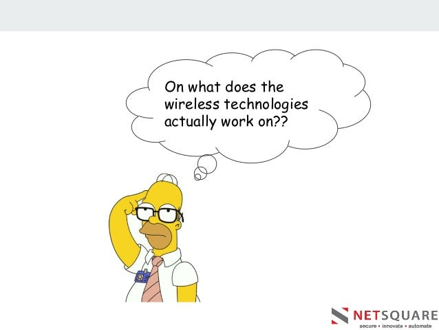 On what does the wireless technologies actually work on??
