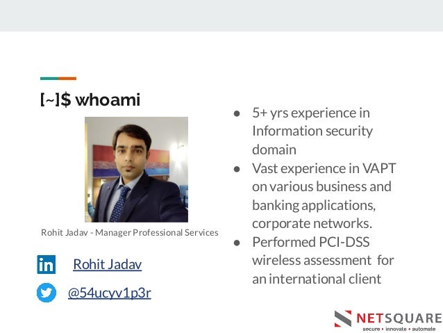 [~]$ whoami Rohit Jadav - Manager Professional Services ● 5+ yrs experience in Information security domain ● Vast experien...