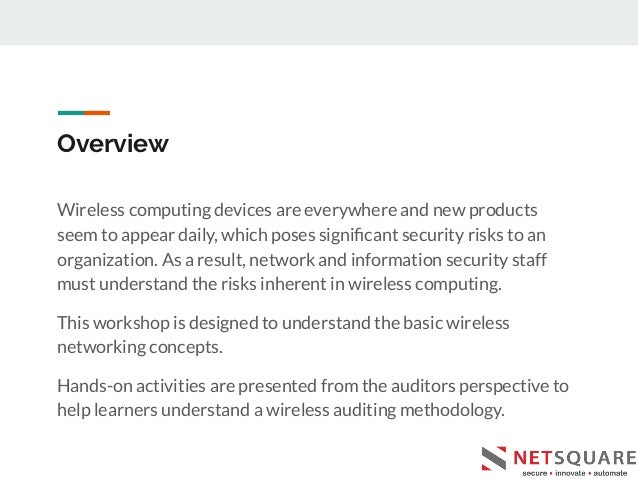 Overview Wireless computing devices are everywhere and new products seem to appear daily, which poses significant security ...