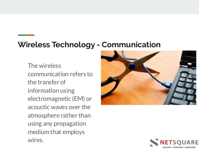 Wireless Technology - Communication The wireless communication refers to the transfer of information using electromagnetic...