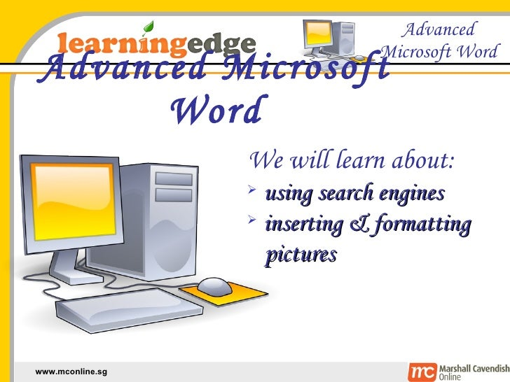 Advanced Microsoft Word <ul><li>We will learn about: </li></ul><ul><li>using search engines </li></ul><ul><li>inserting & ...
