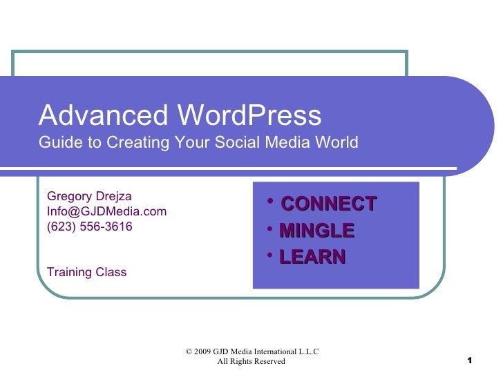Advanced WordPressGuide to Creating Your Social Media World Gregory Drejza Info@GJDMedia.com                              ...