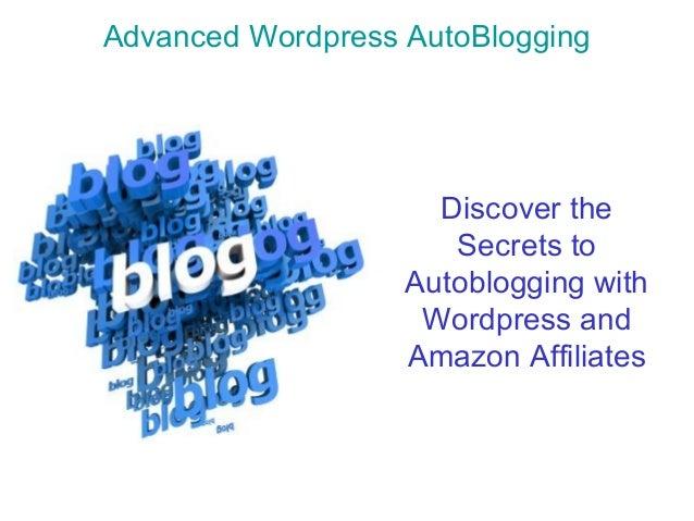 Advanced Wordpress AutoBlogging Discover the Secrets to Autoblogging with Wordpress and Amazon Affiliates