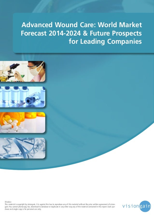 Advanced Wound Care: World Market Forecast 2014-2024 & Future Prospects for Leading Companies  ©notice This material is co...