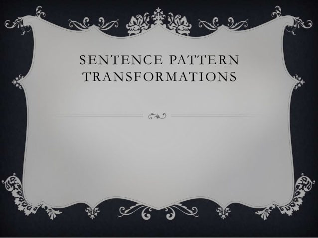 SENTENCE PATTERNTRANSFORMATIONS