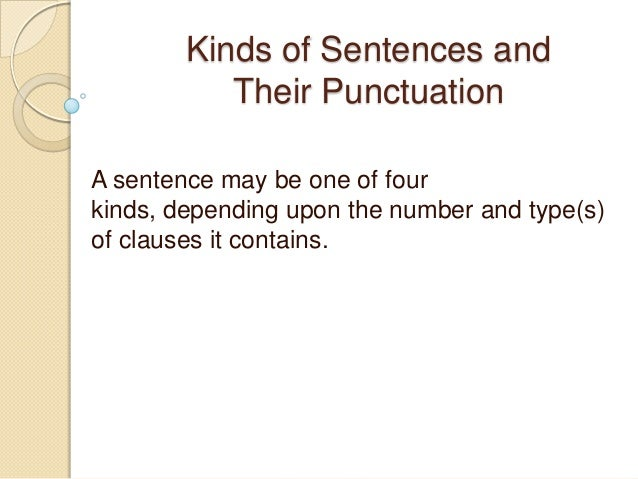 Kinds of Sentences andTheir PunctuationA sentence may be one of fourkinds, depending upon the number and type(s)of clauses...