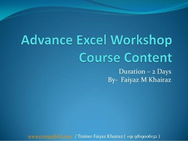 www.compufield.com / Trainer Faiyaz Khairaz ( +91 9819006132 ) Duration – 2 Days By- Faiyaz M Khairaz