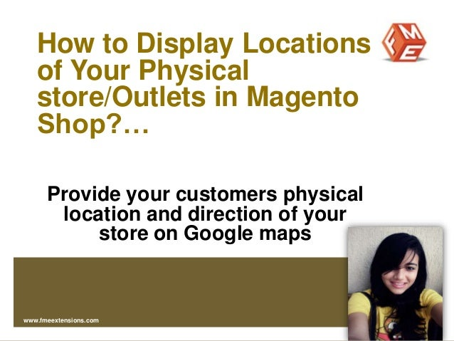 How to Display Locations of Your Physical store/Outlets in Magento Shop?… Provide your customers physical location and dir...
