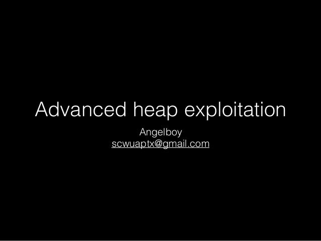 Advanced heap exploitation Angelboy scwuaptx@gmail.com