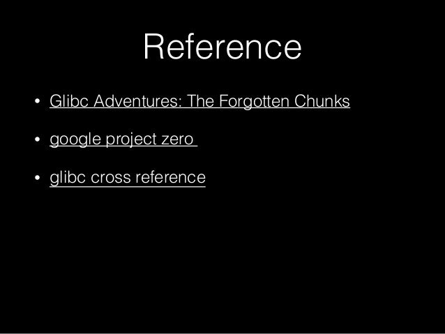 Reference • Glibc Adventures: The Forgotten Chunks • google project zero • glibc cross reference