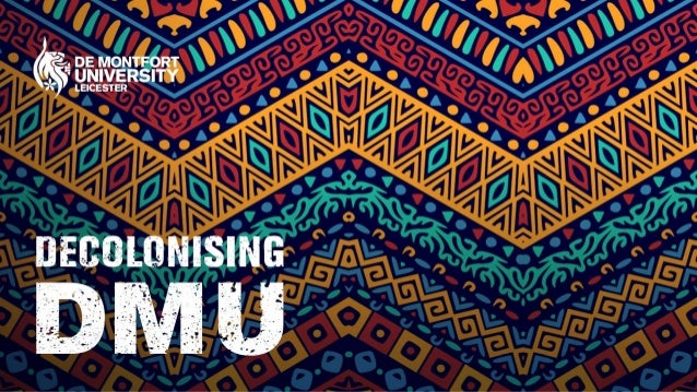 Decolonising DMU: Towards the Anti-Racist Classroom Kaushika Patel Chris Hall Richard Hall decolonisingdmu@dmu.ac.uk   www...