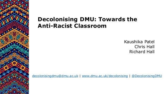 Decolonising DMU: Building the Anti-Racist Classroom Slide 2