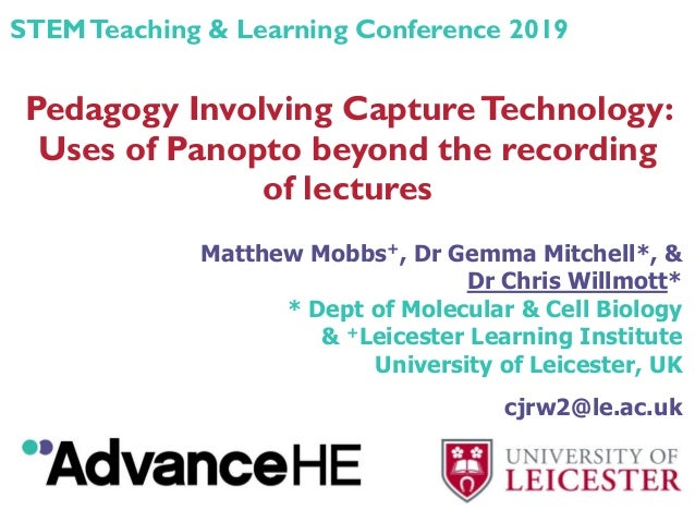 Pedagogy Involving CaptureTechnology: Uses of Panopto beyond the recording of lectures Matthew Mobbs+, Dr Gemma Mitchell*,...