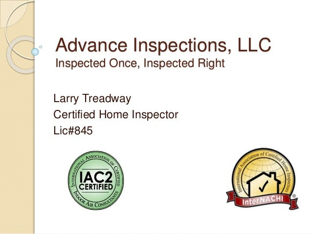 Advance Inspections, LLC Inspected Once, Inspected Right Larry Treadway Certified Home Inspector Lic#845